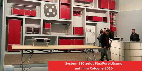 FluxPort with System 180 at the nternational furniture fair imm cologne 2016